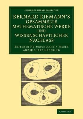 Bernard Riemann's gesammelte mathematische Werke und wissenschaftlicher Nachlass - Cambridge Library Collection - Mathematics (Paperback)