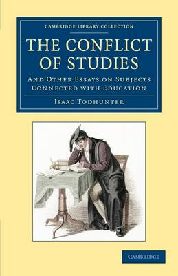 The Conflict of Studies: And Other Essays on Subjects Connected with Education - Cambridge Library Collection - Education (Paperback)