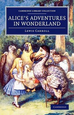 Cambridge Library Collection - Fiction and Poetry: Alice's Adventures in Wonderland (Paperback)