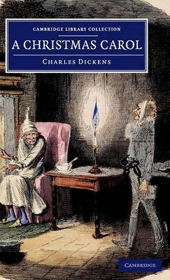 A Christmas Carol: Being a Ghost Story of Christmas - Cambridge Library Collection - Fiction and Poetry (Hardback)