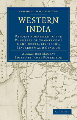 Western India: Reports addressed to the Chambers of Commerce of Manchester, Liverpool, Blackburn and Glasgow - Cambridge Library Collection - South Asian History (Paperback)