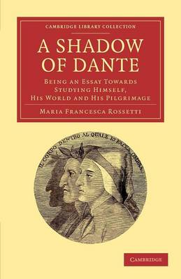 A Shadow of Dante: Being an Essay Towards Studying Himself, His World and His Pilgrimage - Cambridge Library Collection - Literary  Studies (Paperback)