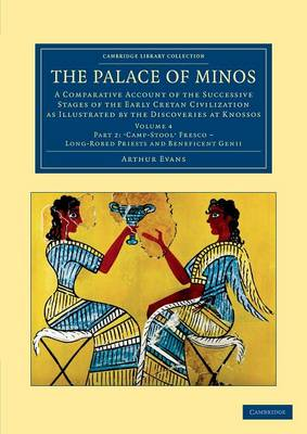The Palace of Minos: A Comparative Account of the Successive Stages of the Early Cretan Civilization as Illustrated by the Discoveries at Knossos - Cambridge Library Collection - Archaeology Volume 4 (Paperback)