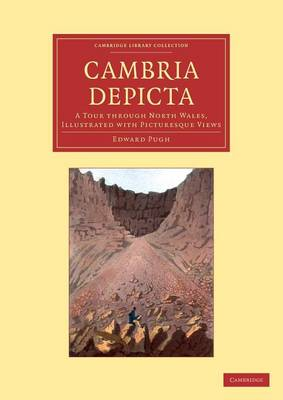 Cambria Depicta: A Tour through North Wales, Illustrated with Picturesque Views - Cambridge Library Collection - Art and Architecture (Paperback)