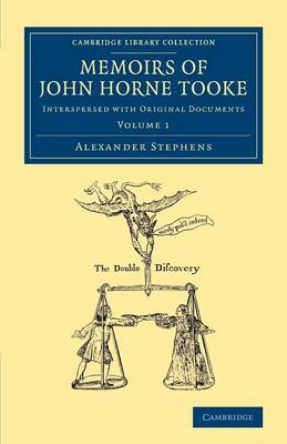 Memoirs of John Horne Tooke: Volume 1: Interspersed with Original Documents - Cambridge Library Collection - British & Irish History, 17th & 18th Centuries (Paperback)