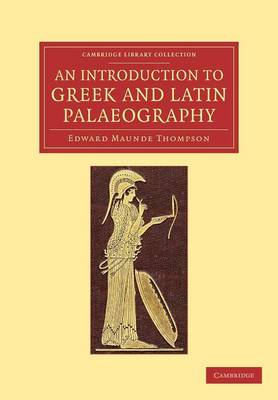 An Introduction to Greek and Latin Palaeography - Cambridge Library Collection - Classics (Paperback)