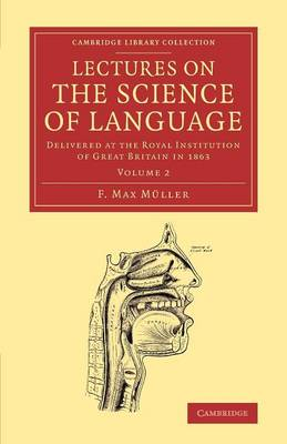 Lectures on the Science of Language: Volume 2: Delivered at the Royal Institution of Great Britain in 1863 - Cambridge Library Collection - Linguistics (Paperback)