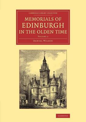 Memorials of Edinburgh in the Olden Time - Cambridge Library Collection - Art and Architecture Volume 1 (Paperback)