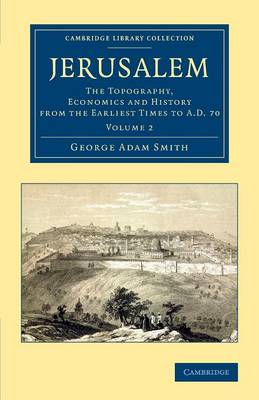 Jerusalem: The Topography, Economics and History from the Earliest Times to AD 70 - Cambridge Library Collection - Travel, Middle East and Asia Minor (Paperback)