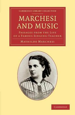 Marchesi and Music: Passages from the Life of a Famous Singing-Teacher - Cambridge Library Collection - Music (Paperback)