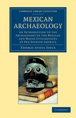 Mexican Archaeology: An Introduction to the Archaeology of the Mexican and Mayan Civilizations of Pre-Spanish America - Cambridge Library Collection - Archaeology (Paperback)
