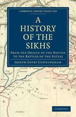 Cambridge Library Collection - South Asian History: A History of the Sikhs: From the Origin of the Nation to the Battles of the Sutlej (Paperback)