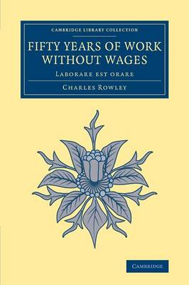 Fifty Years of Work without Wages: Laborare est orare - Cambridge Library Collection - British and Irish History, 19th Century (Paperback)