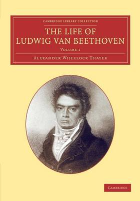 The Life of Ludwig van Beethoven: Volume 1 - Cambridge Library Collection - Music (Paperback)