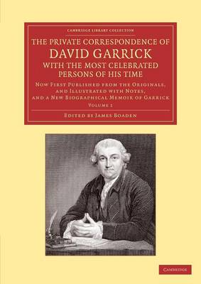 The Cambridge Library Collection - Literary Studies The Private Correspondence of David Garrick with the Most Celebrated Persons of his Time: Volume 1 (Paperback)