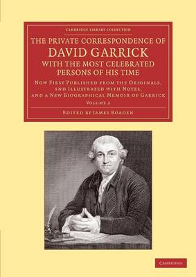 The Private Correspondence of David Garrick with the Most Celebrated Persons of his Time: Volume 2: Now First Published from the Originals, and Illustrated with Notes, and a New Biographical Memoir of Garrick - Cambridge Library Collection - Literary  Studies (Paperback)
