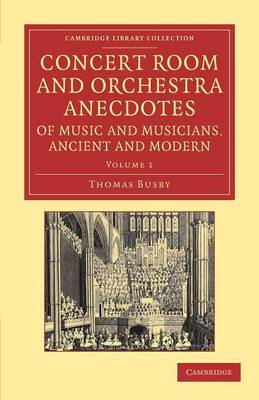 Concert Room and Orchestra Anecdotes of Music and Musicians, Ancient and Modern - Concert Room and Orchestra Anecdotes of Music and Musicians, Ancient and Modern 3 Volume Set (Paperback)