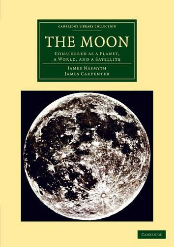 The Moon: Considered as a Planet, a World, and a Satellite - Cambridge Library Collection - Astronomy (Paperback)