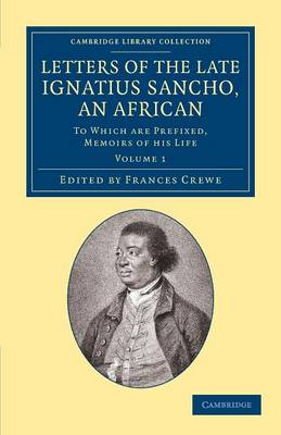 Letters of the Late Ignatius Sancho, an African 2 Volume Set Letters of the Late Ignatius Sancho, an African: Volume 2 - Cambridge Library Collection - Slavery and Abolition (Paperback)