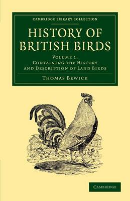 History of British Birds: Volume 1, Containing the History and Description of Land Birds - Cambridge Library Collection - Zoology (Paperback)