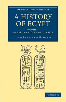 A Cambridge Library Collection - Archaeology A History of Egypt: Under the Ptolemaic Dynasty Volume 4 (Paperback)