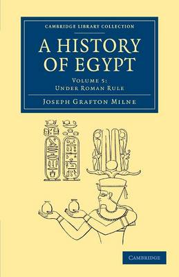 A Cambridge Library Collection - Archaeology A History of Egypt: Under Roman Rule Volume 5 (Paperback)