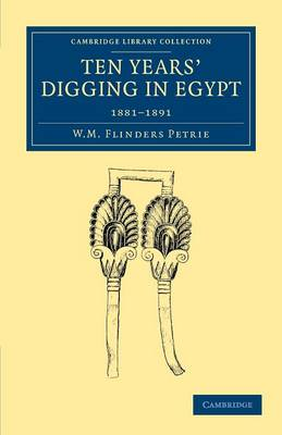 Ten Years' Digging in Egypt: 1881-1891 - Cambridge Library Collection - Egyptology (Paperback)