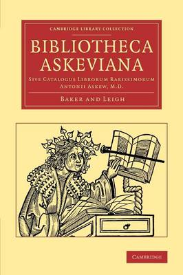 Bibliotheca Askeviana: Sive, Catalogus librorum rarissimorum Antonii Askew, M.D. - Cambridge Library Collection - History of Printing, Publishing and Libraries (Paperback)