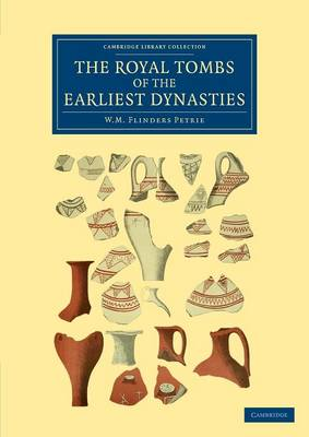 The Royal Tombs of the Earliest Dynasties - Cambridge Library Collection - Egyptology (Paperback)