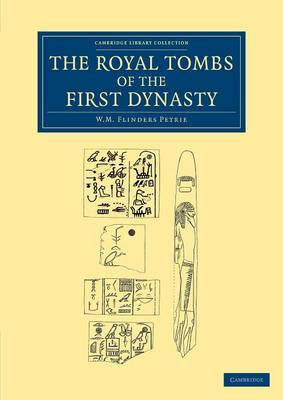 The Royal Tombs of the First Dynasty - Cambridge Library Collection - Egyptology (Paperback)