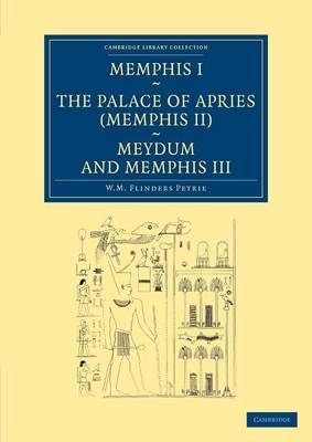 Memphis I, The Palace of Apries (Memphis II), Meydum and Memphis III - Cambridge Library Collection - Egyptology (Paperback)
