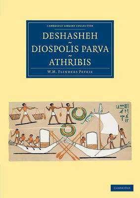 Cambridge Library Collection - Egyptology: Deshasheh, Diospolis Parva, Athribis (Paperback)
