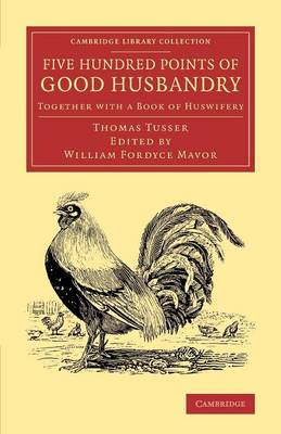 Cambridge Library Collection - Literary Studies: Five Hundred Points of Good Husbandry: Together with a Book of Huswifery (Paperback)