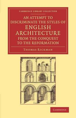 An Attempt to Discriminate the Styles of English Architecture, from the Conquest to the Reformation: Preceded by a Sketch of the Grecian and Roman Orders, with Notices of Nearly Five Hundred English Buildings - Cambridge Library Collection - Art and Architecture (Paperback)