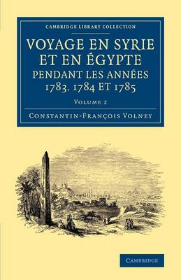 Cambridge Library Collection - Travel, Middle East and Asia Minor Voyage en Syrie et en E gypte pendant les anne es 1783, 1784 et 1785: Volume 2 (Paperback)