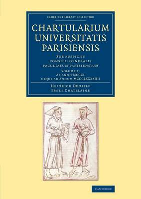 Chartularium Universitatis Parisiensis: Volume 3, Ab anno MCCCL usque ad annum MCCCLXXXXIIII: Sub auspiciis consilii generalis facultatum parisiensium - Cambridge Library Collection - Medieval History (Paperback)