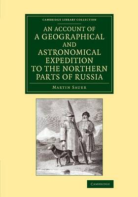 An Account of a Geographical and Astronomical Expedition to the Northern Parts of Russia - Cambridge Library Collection - Polar Exploration (Paperback)
