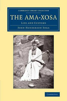 The Ama-Xosa: Life and Customs - Cambridge Library Collection - Anthropology (Paperback)