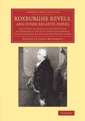 Roxburghe Revels, and Other Relative Papers: Including Answers to the Attack on the Memory of the Late Joseph Haslewood, with Specimens of his Literary Productions - Cambridge Library Collection - History of Printing, Publishing and Libraries (Paperback)