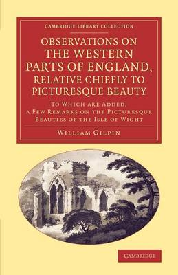 Observations on the Western Parts of England, Relative Chiefly to Picturesque Beauty: To Which Are Added, a Few Remarks on the Picturesque Beauties of the Isle of Wight - Cambridge Library Collection - Art and Architecture (Paperback)
