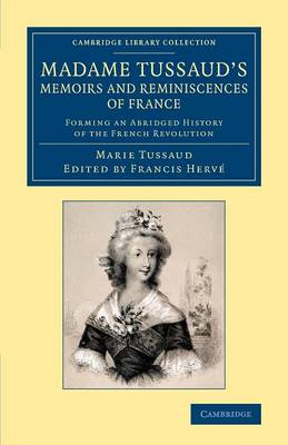 Madame Tussaud's Memoirs and Reminiscences of France: Forming an Abridged History of the French Revolution - Cambridge Library Collection - European History (Paperback)