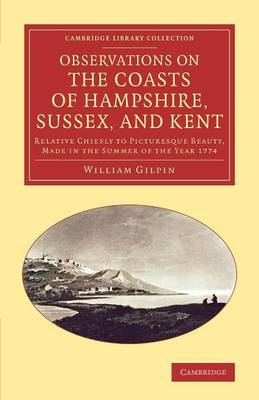 Observations on the Coasts of Hampshire, Sussex, and Kent: Relative Chiefly to Picturesque Beauty, Made in the Summer of the Year 1774 - Cambridge Library Collection - Art and Architecture (Paperback)