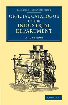 Official Catalogue of the Industrial Department - Cambridge Library Collection - British and Irish History, 19th Century (Paperback)