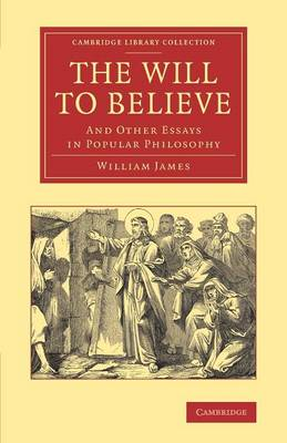 The Will to Believe: And Other Essays in Popular Philosophy - Cambridge Library Collection - Philosophy (Paperback)