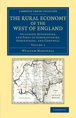The Rural Economy of the West of England: Volume 1: Including Devonshire, and Parts of Somersetshire, Dorsetshire, and Cornwall - Cambridge Library Collection - British & Irish History, 17th & 18th Centuries (Paperback)