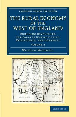 The Rural Economy of the West of England: Volume 2: Including Devonshire, and Parts of Somersetshire, Dorsetshire, and Cornwall - Cambridge Library Collection - British & Irish History, 17th & 18th Centuries (Paperback)