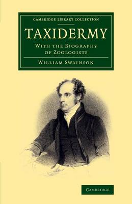 Cambridge Library Collection - Zoology: Taxidermy: With the Biography of Zoologists (Paperback)