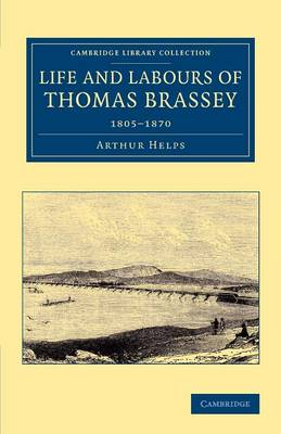 Cambridge Library Collection - Technology: Life and Labours of Thomas Brassey: 1805-1870 (Paperback)