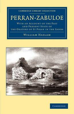 Perran-Zabuloe: With an Account of the Past and Present State of the Oratory of St Piran in the Sands - Cambridge Library Collection - British and Irish History, 19th Century (Paperback)