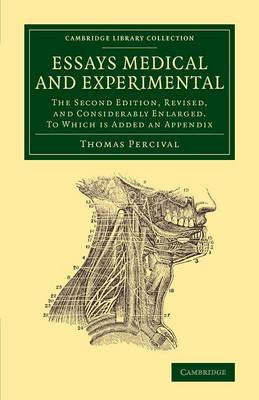 Essays Medical and Experimental: The Second Edition, Revised, and Considerably Enlarged. To Which Is Added an Appendix - Cambridge Library Collection - History of Medicine (Paperback)